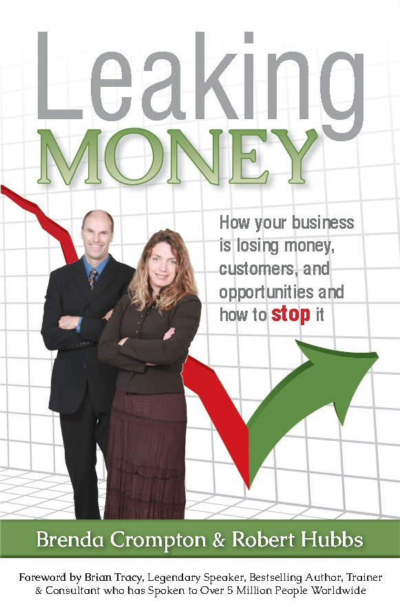 Leaking Money: How Your Business Is Losing Money, Opportunities and Customers, and How To Stop It
